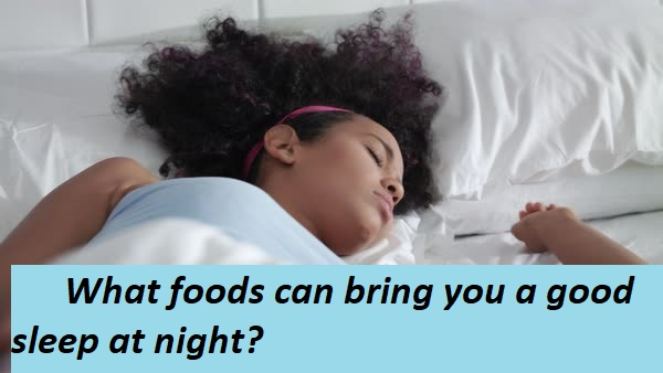 What foods can bring you a good sleep at night?