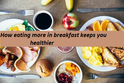 How eating more at breakfast strengthens our health?