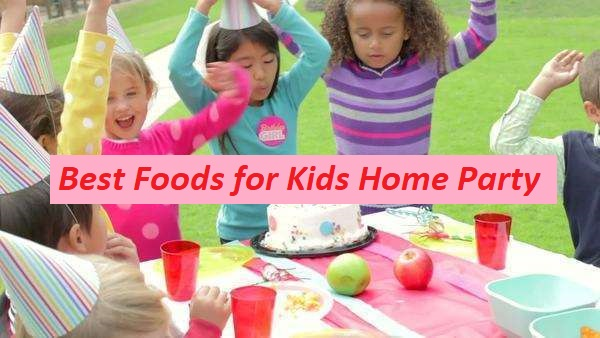 Best foods for the kids home party