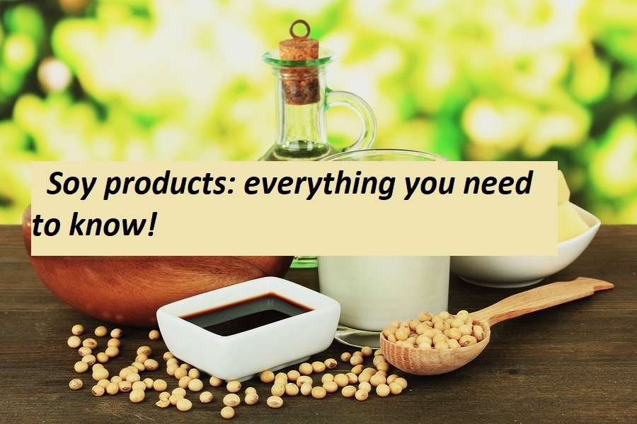Soy products: everything you need to know!