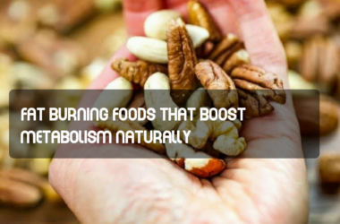 Fat Burning Foods That Boost Metabolism Naturally