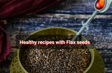 Flax seeds recipes