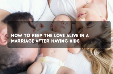 How to keep the love alive in a marriage after having kids