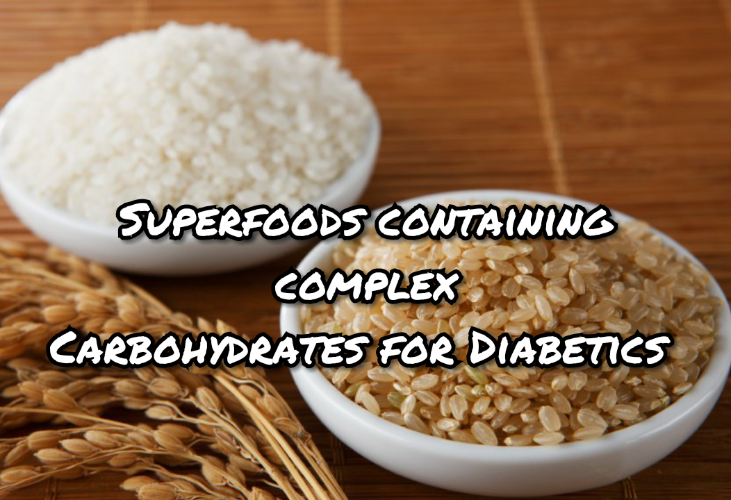 Superfoods containing complex carbohydrates for Diabetics