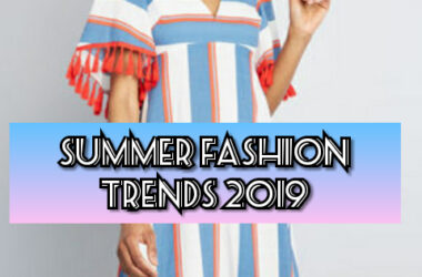 Hottest Summer Fashion Trends in 2019