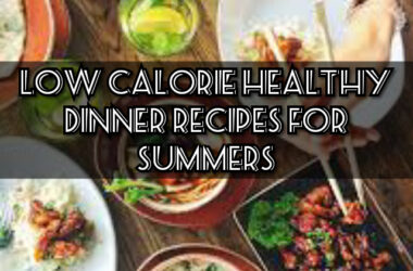 Low Calorie Healthy Dinner recipes for Summers