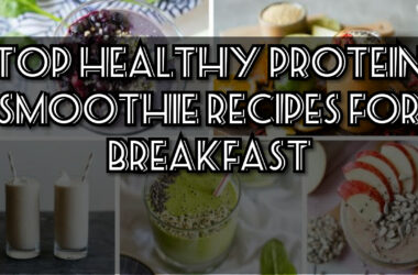 Top Healthy Protein Smoothie recipes for breakfast