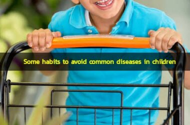 Some habits to avoid common diseases in children